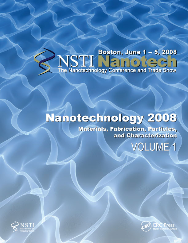 Nanotechnology 2008: Materials, Fabrication, Particles, and Characterization – Technical Proceedings of the 2008 NSTI Nanotechnology Conference and Trade Show, Volume 1